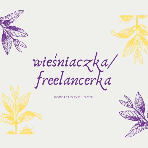 Podcast wieśniaczka / freelancerka opowiada o pracy zdalnej jako freelancer, a szczególnie copywriter